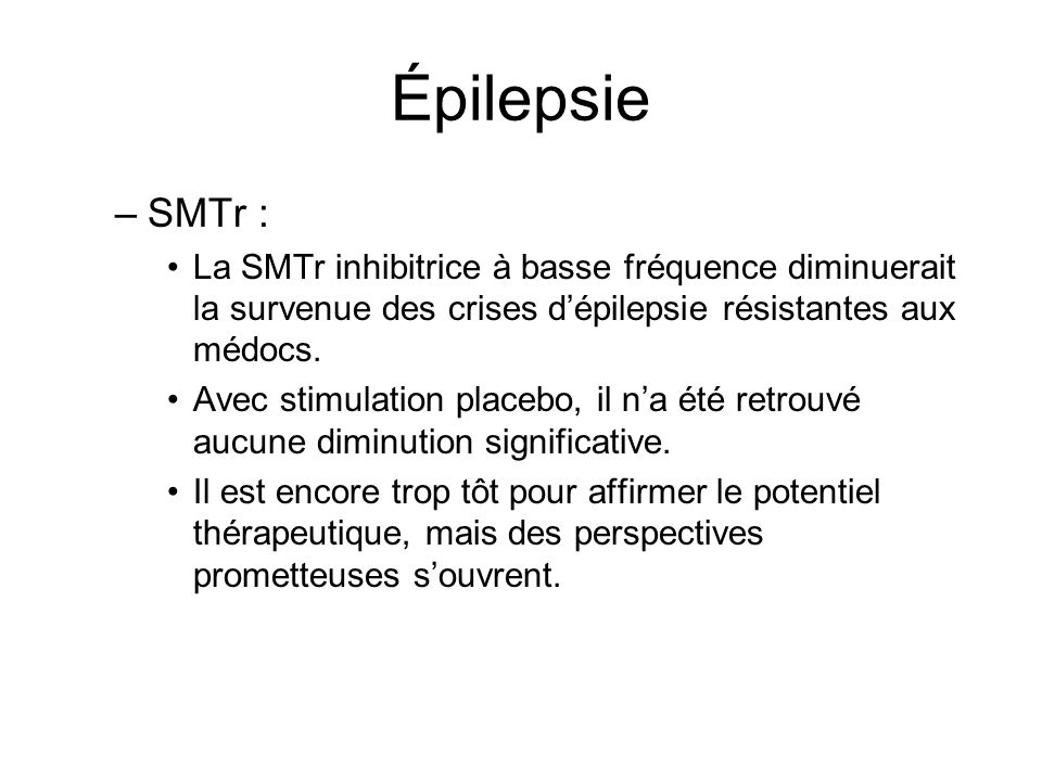 Épilepsie SMTr : La SMTr inhibitrice à basse fréquence diminuerait la survenue des crises d'épilepsie résistantes aux médocs.