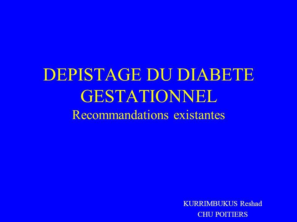 DEPISTAGE DU DIABETE GESTATIONNEL Recommandations existantes