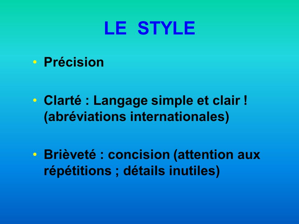 LE STYLE Précision. Clarté : Langage simple et clair ! (abréviations internationales)