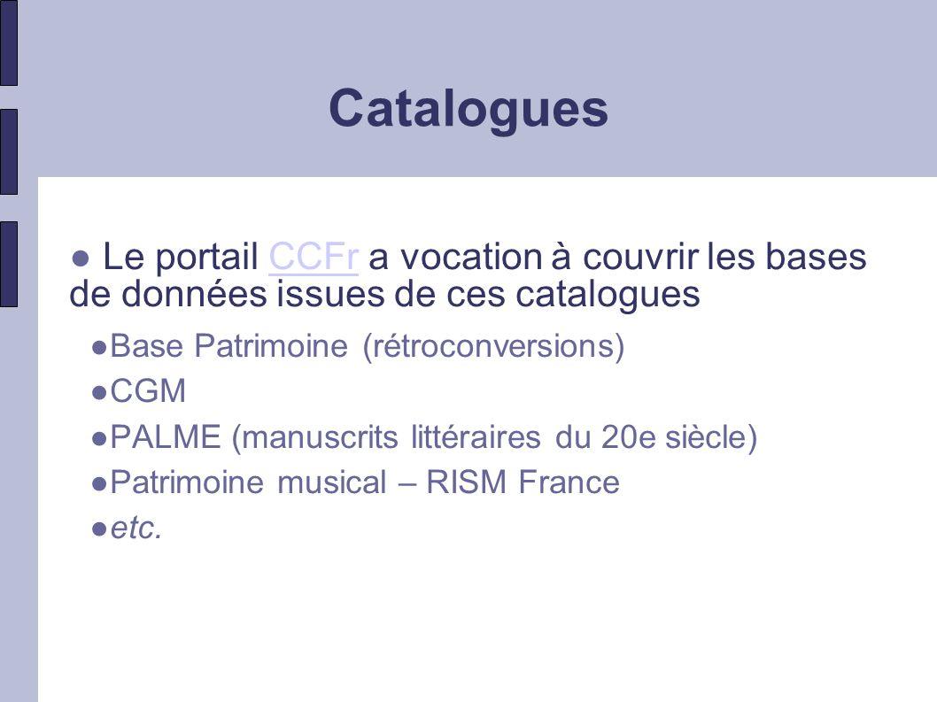 Catalogues Le portail CCFr a vocation à couvrir les bases de données issues de ces catalogues. Base Patrimoine (rétroconversions)
