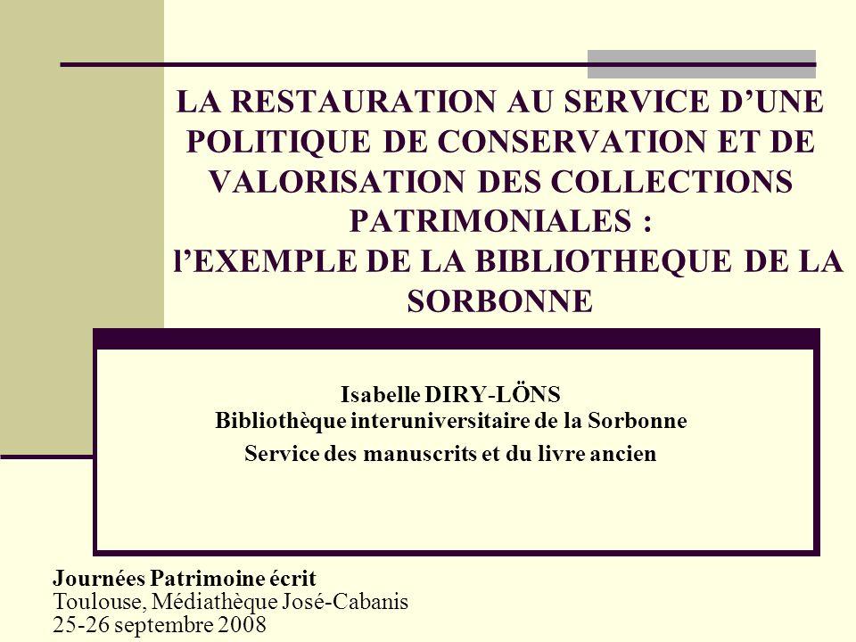 LA RESTAURATION AU SERVICE D'UNE POLITIQUE DE CONSERVATION ET DE VALORISATION DES COLLECTIONS PATRIMONIALES : l'EXEMPLE DE LA BIBLIOTHEQUE DE LA SORBONNE