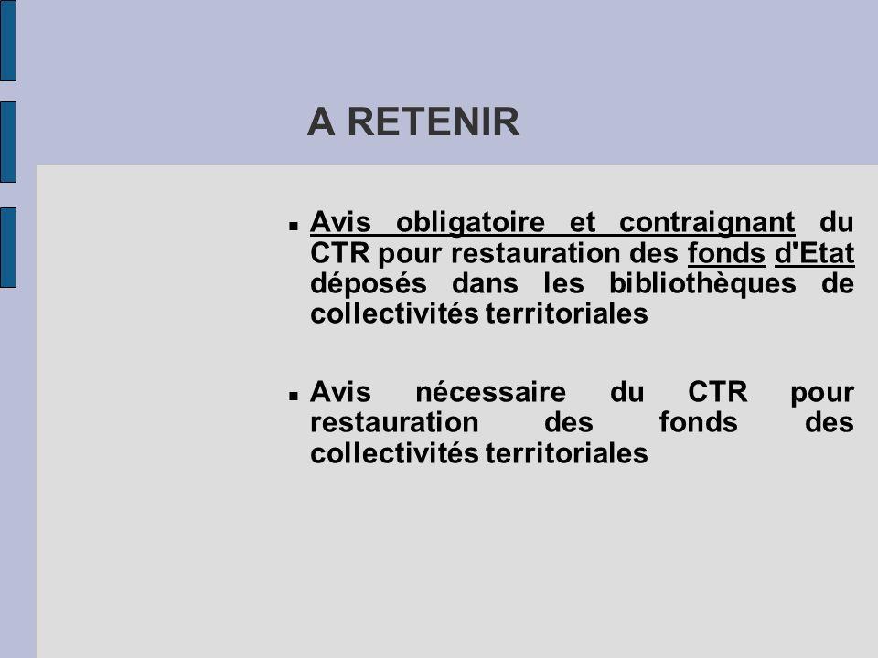 A RETENIRAvis obligatoire et contraignant du CTR pour restauration des fonds d Etat déposés dans les bibliothèques de collectivités territoriales.