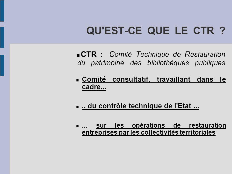 QU EST-CE QUE LE CTR .CTR : Comité Technique de Restauration du patrimoine des bibliothèques publiques