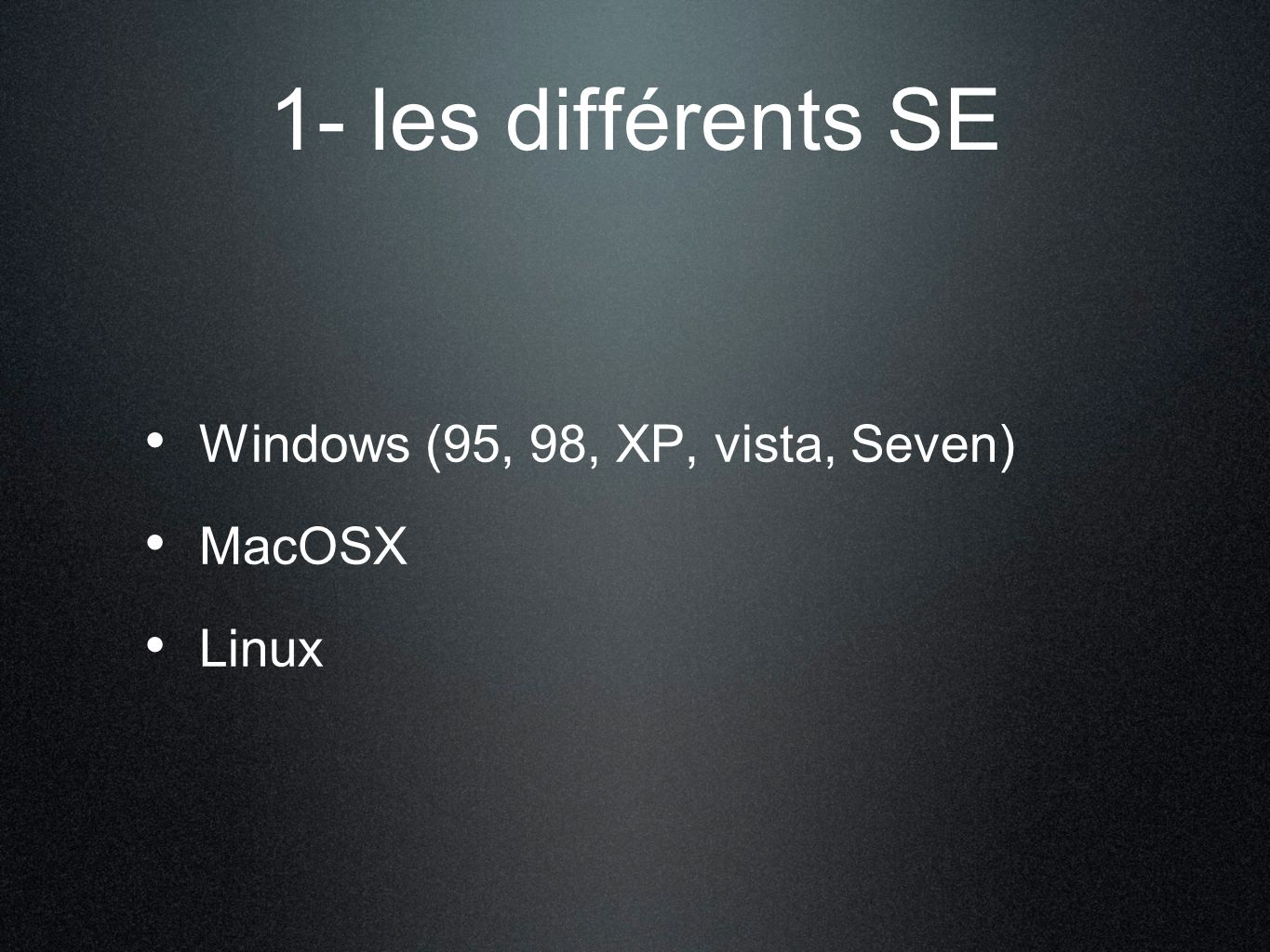 1- les différents SE Windows (95, 98, XP, vista, Seven) MacOSX Linux