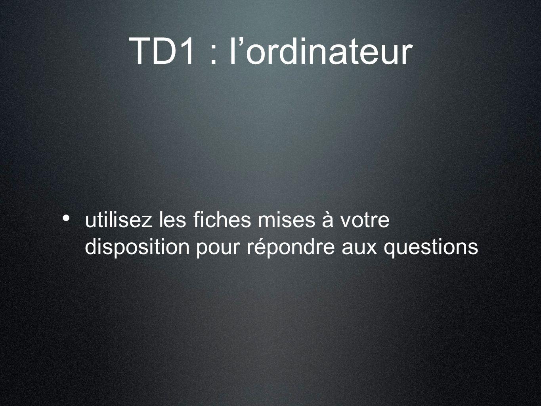 TD1 : l'ordinateur utilisez les fiches mises à votre disposition pour répondre aux questions