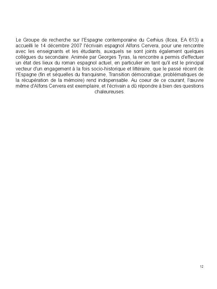 Le Groupe de recherche sur l Espagne contemporaine du Cerhius (Ilcea, EA 613) a accueilli le 14 décembre 2007 l écrivain espagnol Alfons Cervera, pour une rencontre avec les enseignants et les étudiants, auxquels se sont joints également quelques collègues du secondaire.