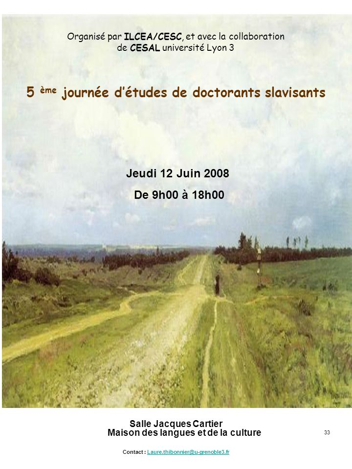 Organisé par ILCEA/CESC, et avec la collaboration de CESAL université Lyon 3 5 ème journée d'études de doctorants slavisants