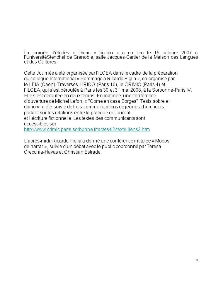 La journée d études « Diario y ficción » a eu lieu le 15 octobre 2007 à l UniversitéStendhal de Grenoble, salle Jacques-Cartier de la Maison des Langues et des Cultures.