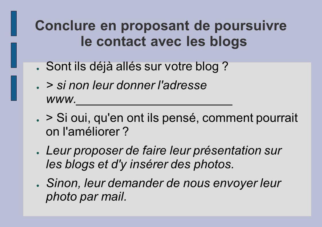 Conclure en proposant de poursuivre le contact avec les blogs