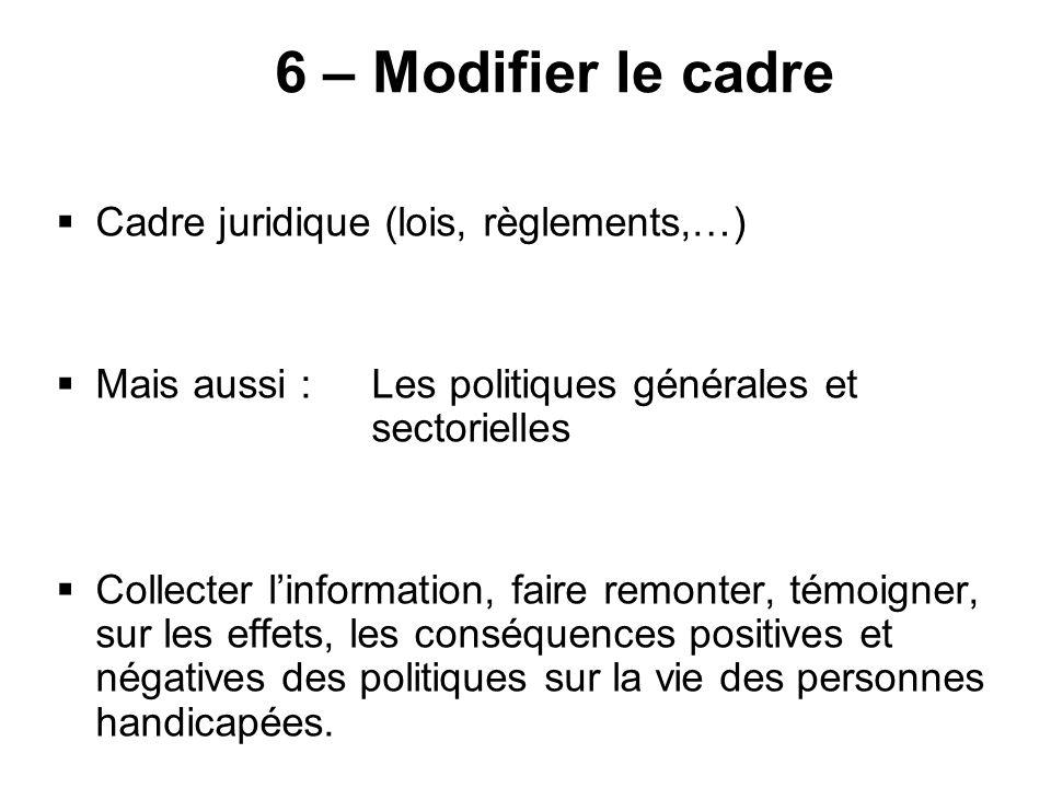 6 – Modifier le cadre Cadre juridique (lois, règlements,…)