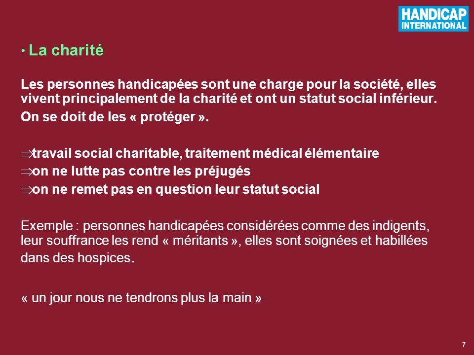 La charité Les personnes handicapées sont une charge pour la société, elles vivent principalement de la charité et ont un statut social inférieur.