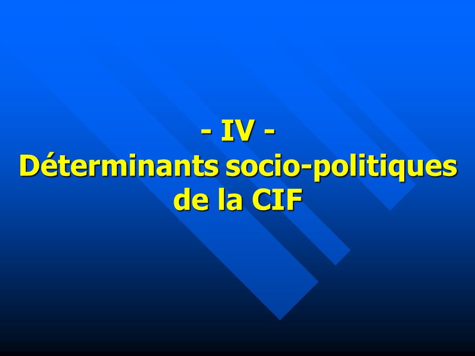 - IV - Déterminants socio-politiques de la CIF