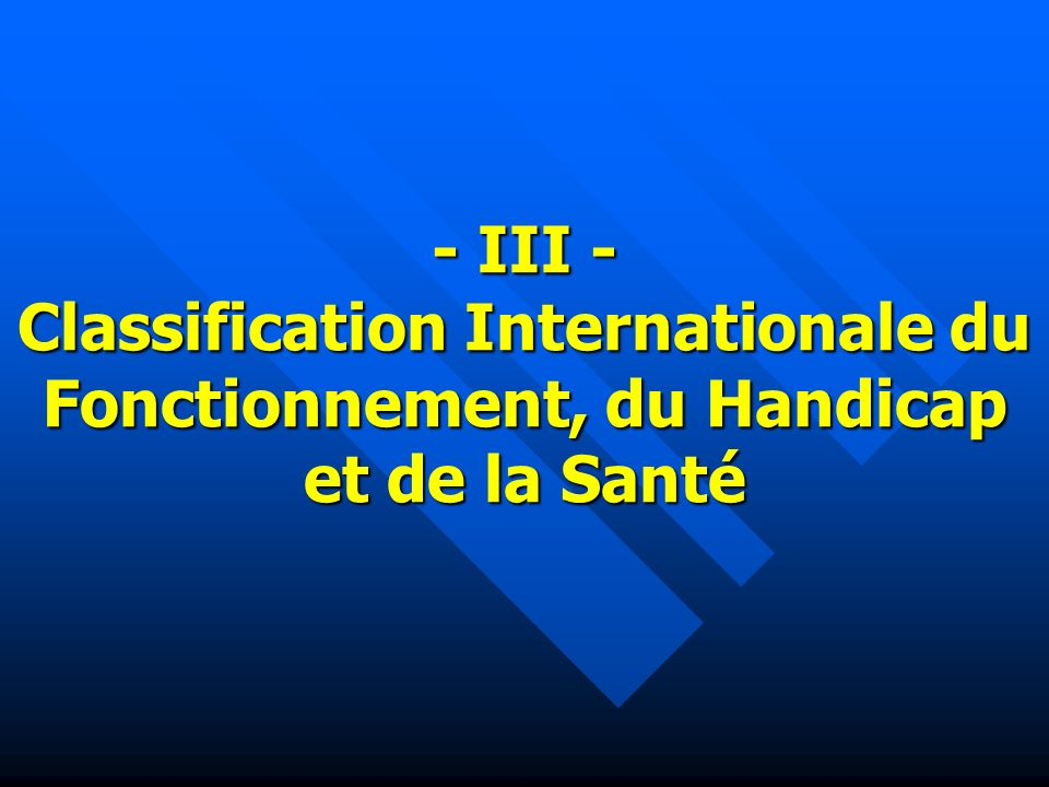 - III - Classification Internationale du Fonctionnement, du Handicap et de la Santé