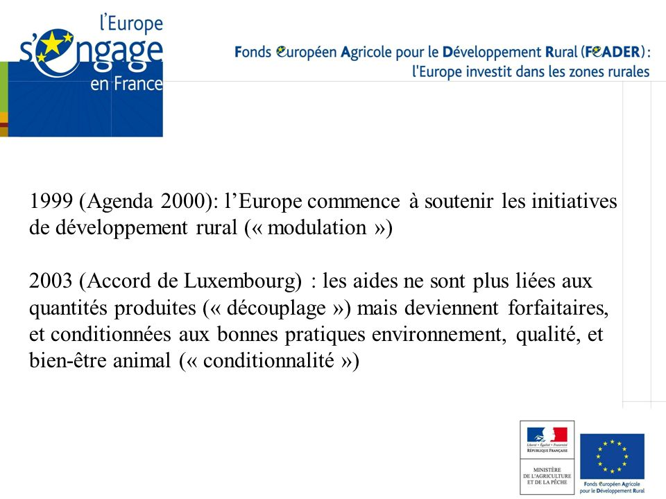1999 (Agenda 2000): l'Europe commence à soutenir les initiatives de développement rural (« modulation »)