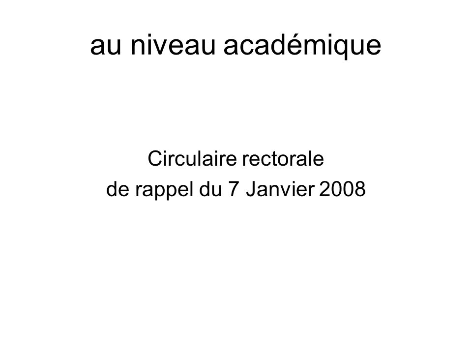 au niveau académique Circulaire rectorale de rappel du 7 Janvier 2008