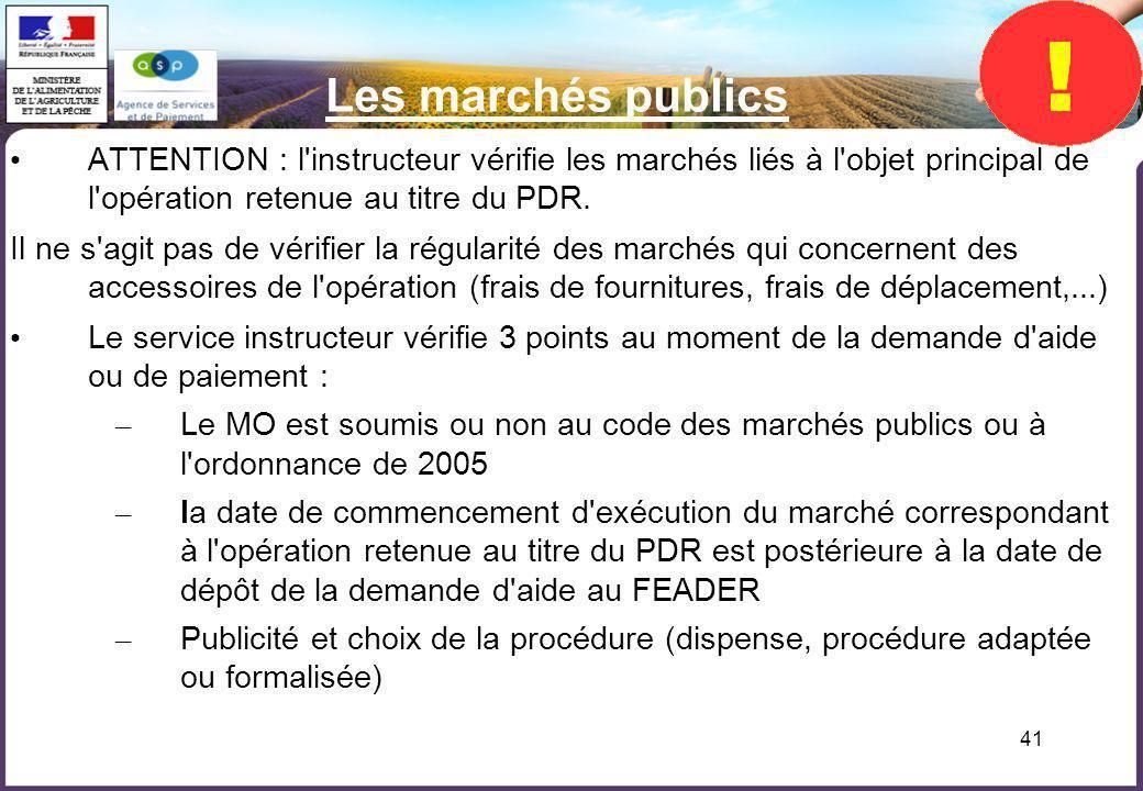 Les marchés publics ATTENTION : l instructeur vérifie les marchés liés à l objet principal de l opération retenue au titre du PDR.