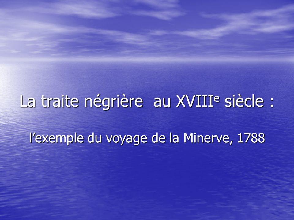 La traite négrière au XVIIIe siècle : l'exemple du voyage de la Minerve, 1788