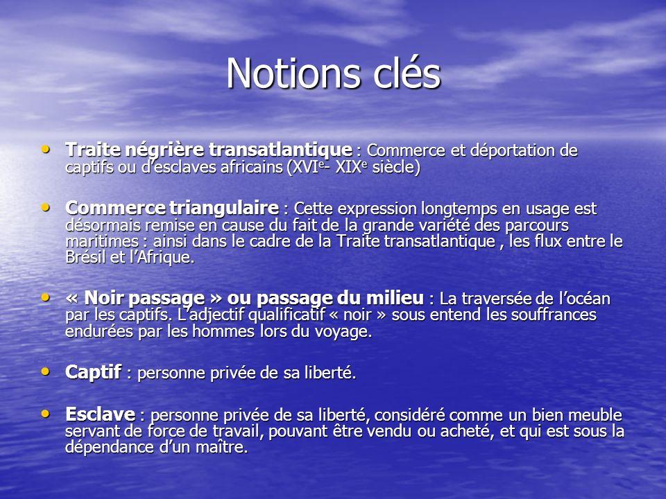 Notions clésTraite négrière transatlantique : Commerce et déportation de captifs ou d'esclaves africains (XVIe- XIXe siècle)