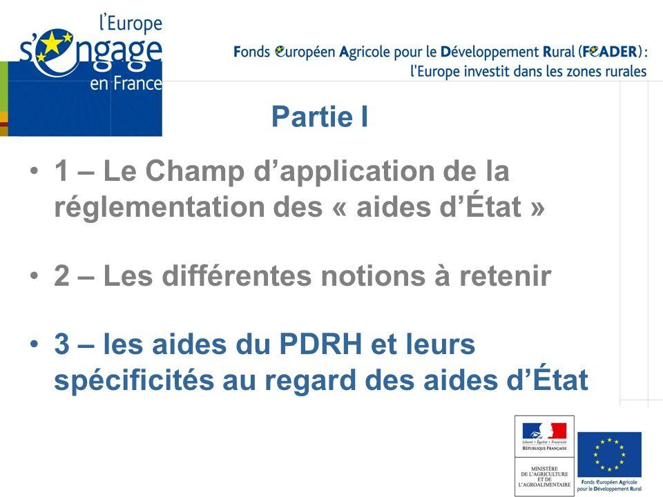 Partie I 1 – Le Champ d'application de la réglementation des « aides d'État » 2 – Les différentes notions à retenir.