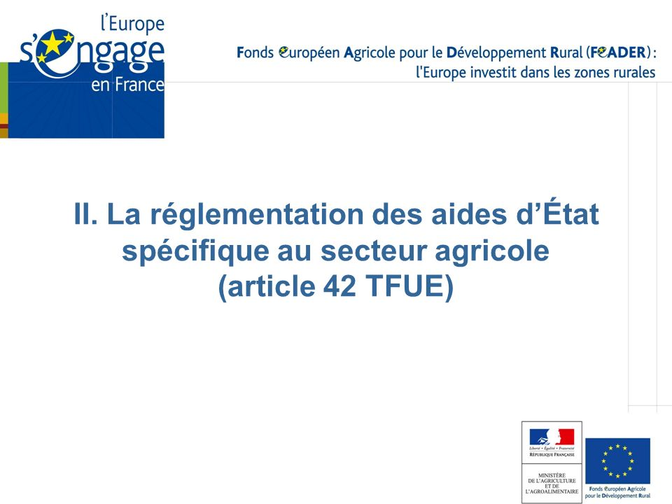 II. La réglementation des aides d'État spécifique au secteur agricole (article 42 TFUE)