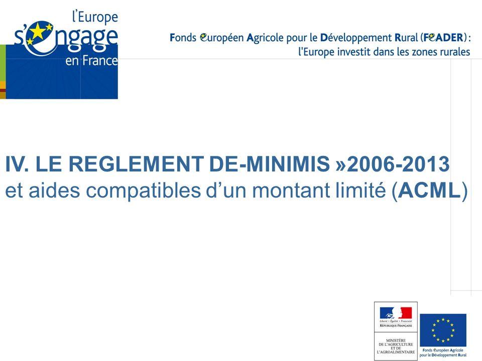 IV. LE REGLEMENT DE-MINIMIS »2006-2013 et aides compatibles d'un montant limité (ACML)