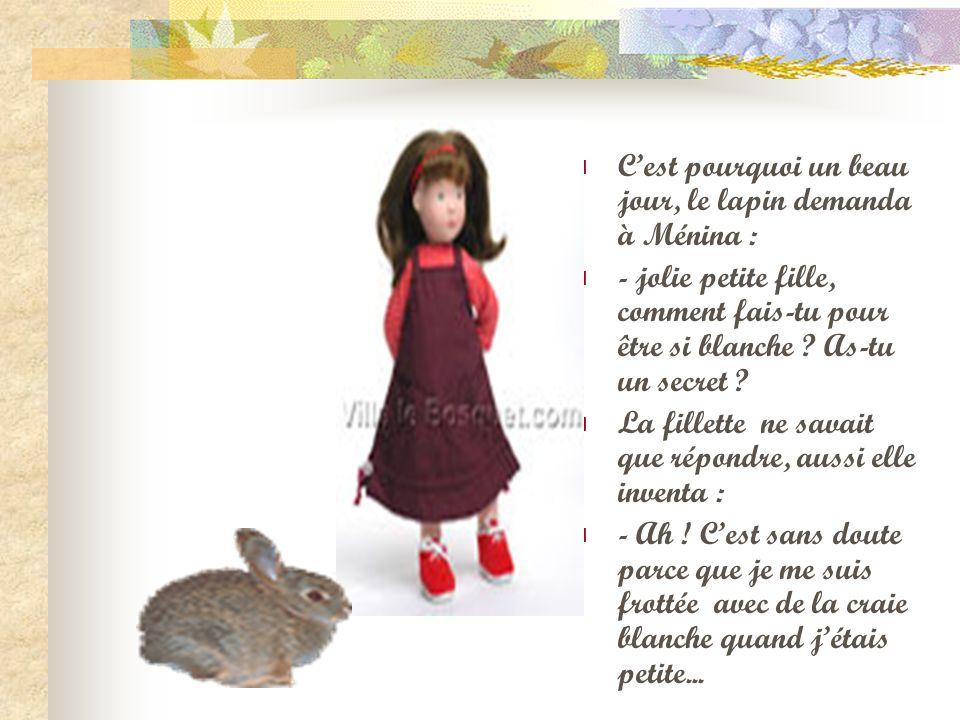 C'est pourquoi un beau jour, le lapin demanda à Ménina :