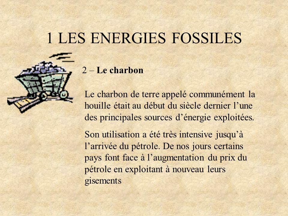1 LES ENERGIES FOSSILES 2 – Le charbon