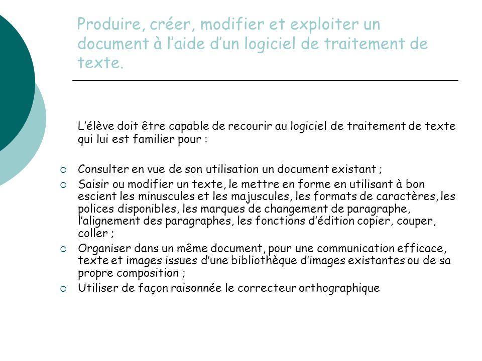 Produire, créer, modifier et exploiter un document à l'aide d'un logiciel de traitement de texte.