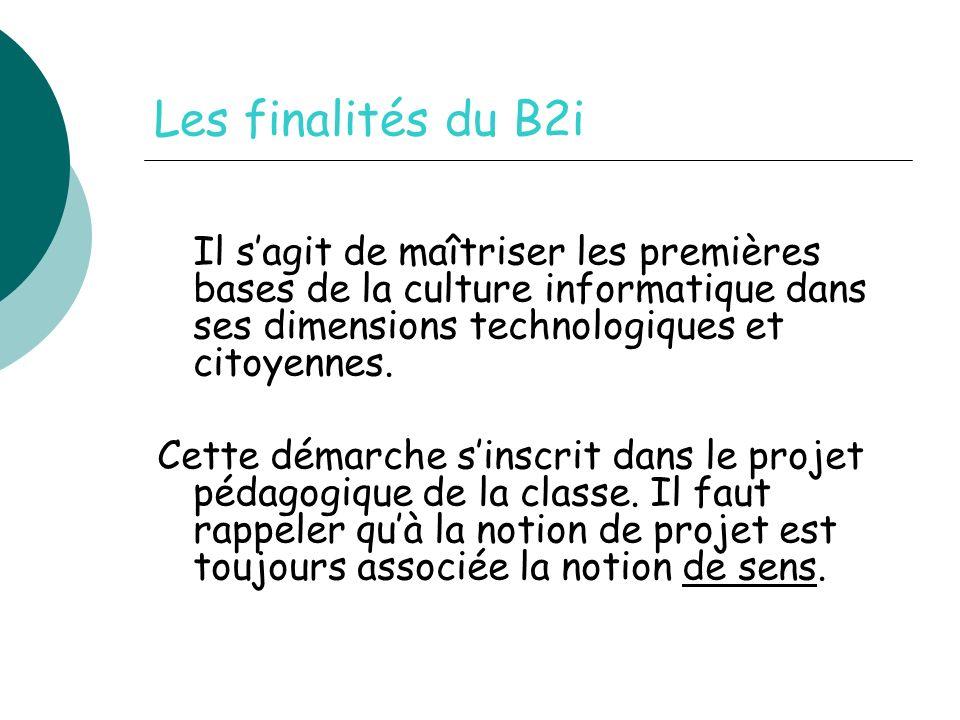 Les finalités du B2iIl s'agit de maîtriser les premières bases de la culture informatique dans ses dimensions technologiques et citoyennes.