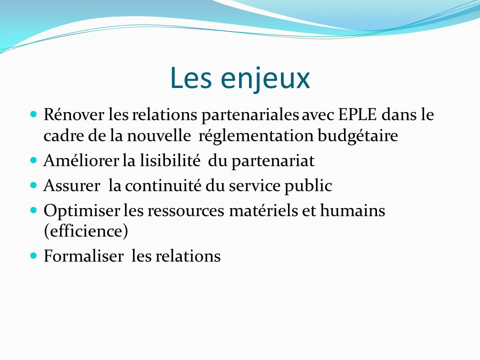 Les enjeuxRénover les relations partenariales avec EPLE dans le cadre de la nouvelle réglementation budgétaire.