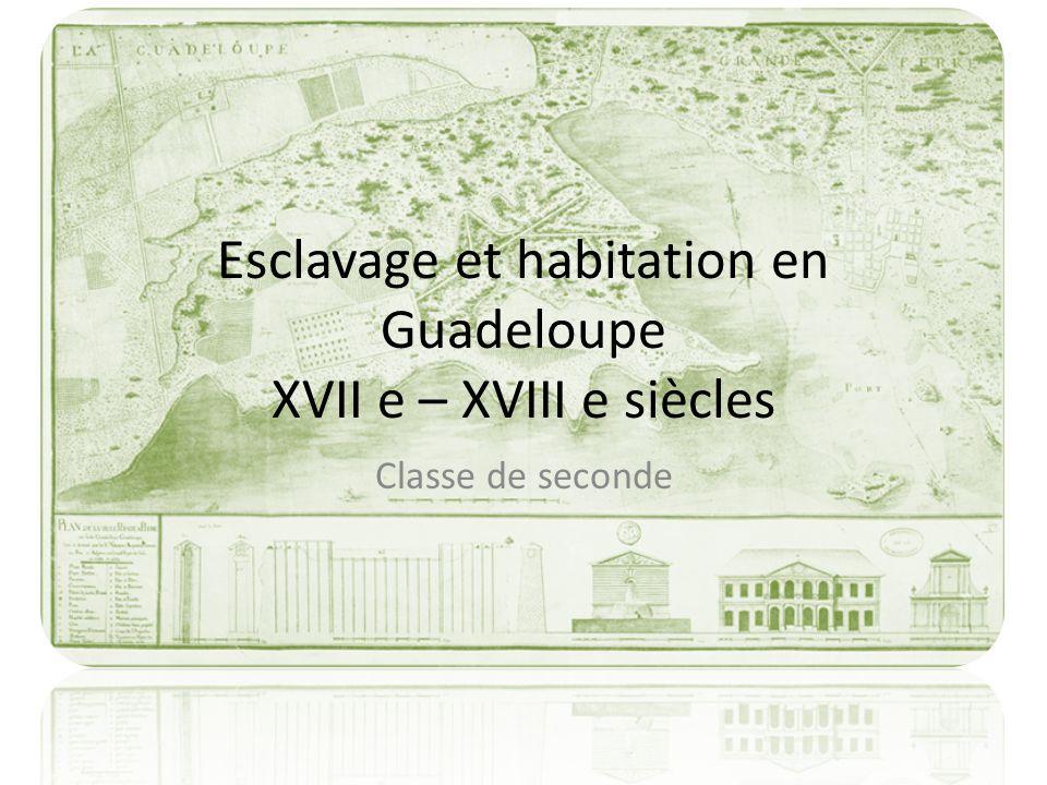Esclavage et habitation en Guadeloupe XVII e – XVIII e siècles
