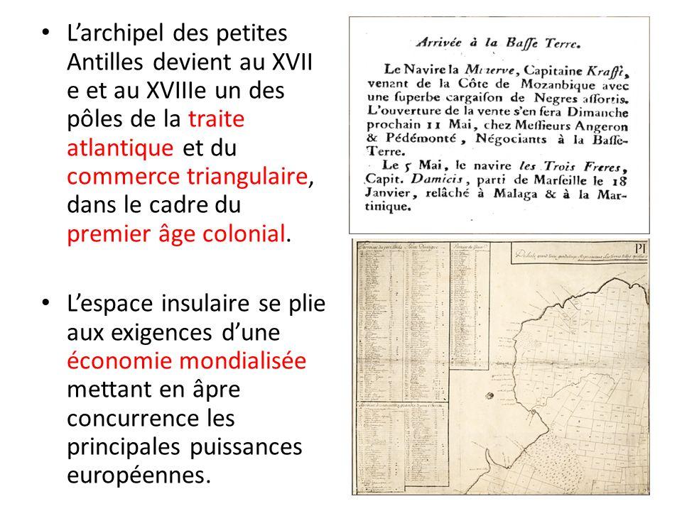 L'archipel des petites Antilles devient au XVII e et au XVIIIe un des pôles de la traite atlantique et du commerce triangulaire, dans le cadre du premier âge colonial.