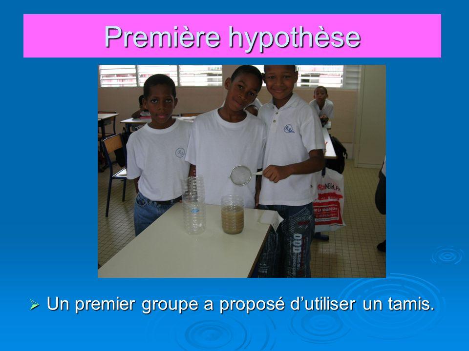 Première hypothèse Un premier groupe a proposé d'utiliser un tamis.