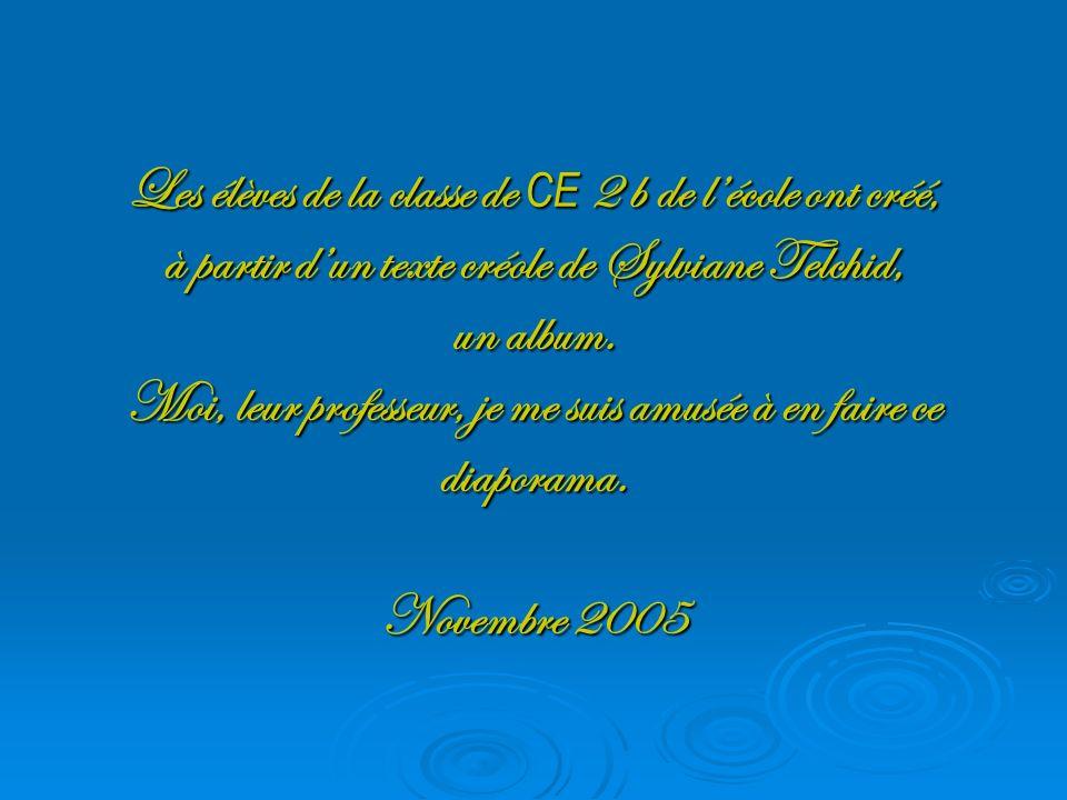 Les élèves de la classe de CE 2 b de l'école ont créé, à partir d'un texte créole de Sylviane Telchid, un album.