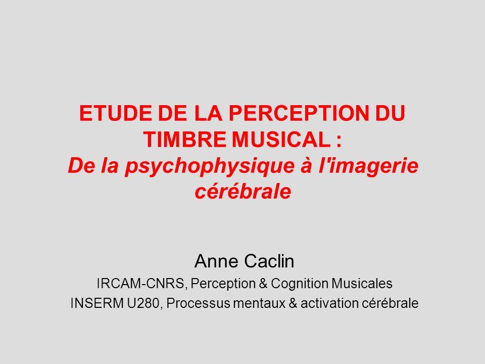 ETUDE DE LA PERCEPTION DU TIMBRE MUSICAL : De la psychophysique à l imagerie cérébrale