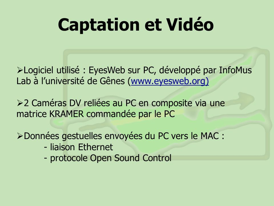 Captation et Vidéo Logiciel utilisé : EyesWeb sur PC, développé par InfoMus Lab à l'université de Gênes (www.eyesweb.org)