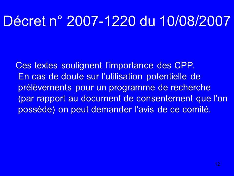 Décret n° 2007-1220 du 10/08/2007 Ces textes soulignent l'importance des CPP. En cas de doute sur l'utilisation potentielle de.