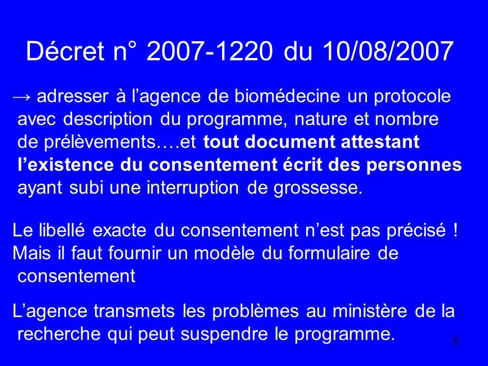 Décret n° 2007-1220 du 10/08/2007 → adresser à l'agence de biomédecine un protocole. avec description du programme, nature et nombre.