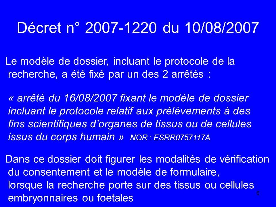 Décret n° 2007-1220 du 10/08/2007 Le modèle de dossier, incluant le protocole de la. recherche, a été fixé par un des 2 arrêtés :
