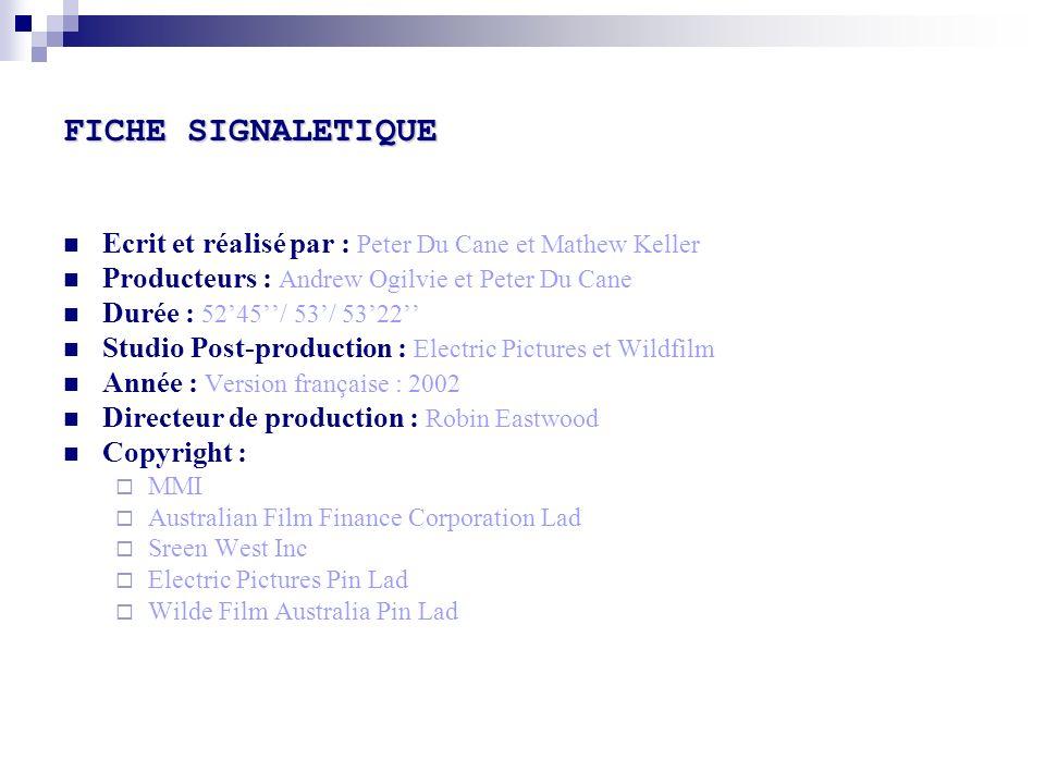 FICHE SIGNALETIQUE Ecrit et réalisé par : Peter Du Cane et Mathew Keller. Producteurs : Andrew Ogilvie et Peter Du Cane.