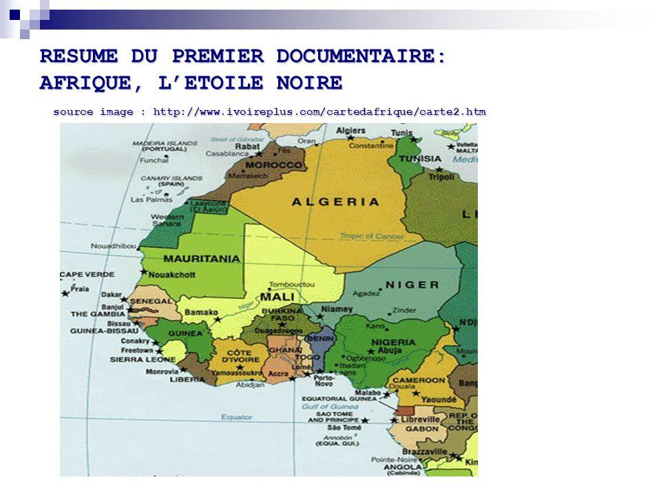 RESUME DU PREMIER DOCUMENTAIRE: AFRIQUE, L'ETOILE NOIRE source image : http://www.ivoireplus.com/cartedafrique/carte2.htm