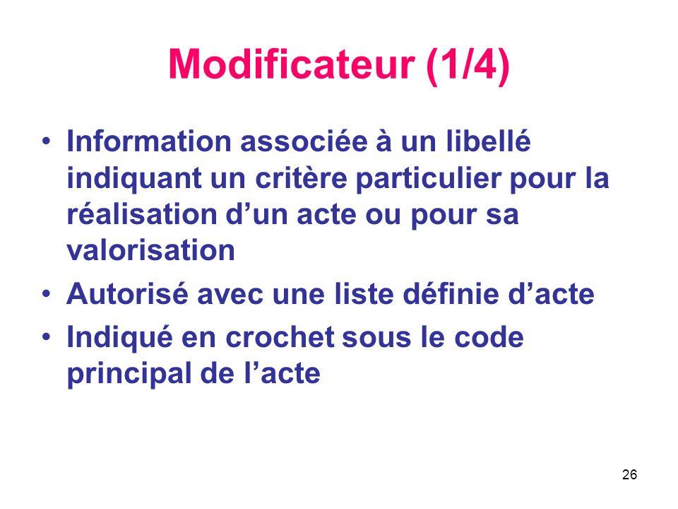 Modificateur (1/4) Information associée à un libellé indiquant un critère particulier pour la réalisation d'un acte ou pour sa valorisation.