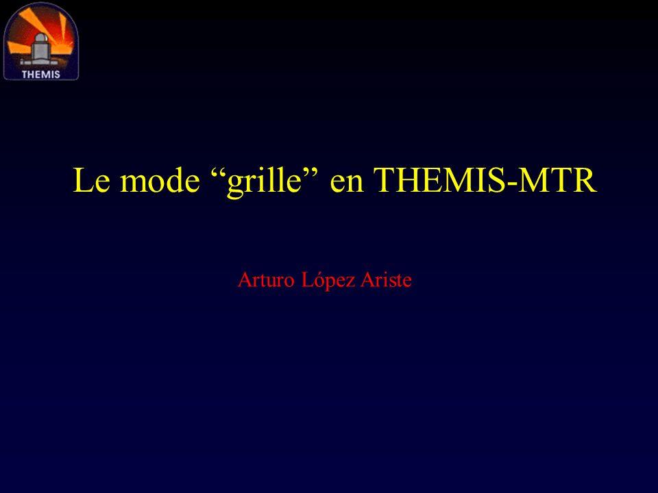 Le mode grille en THEMIS-MTR