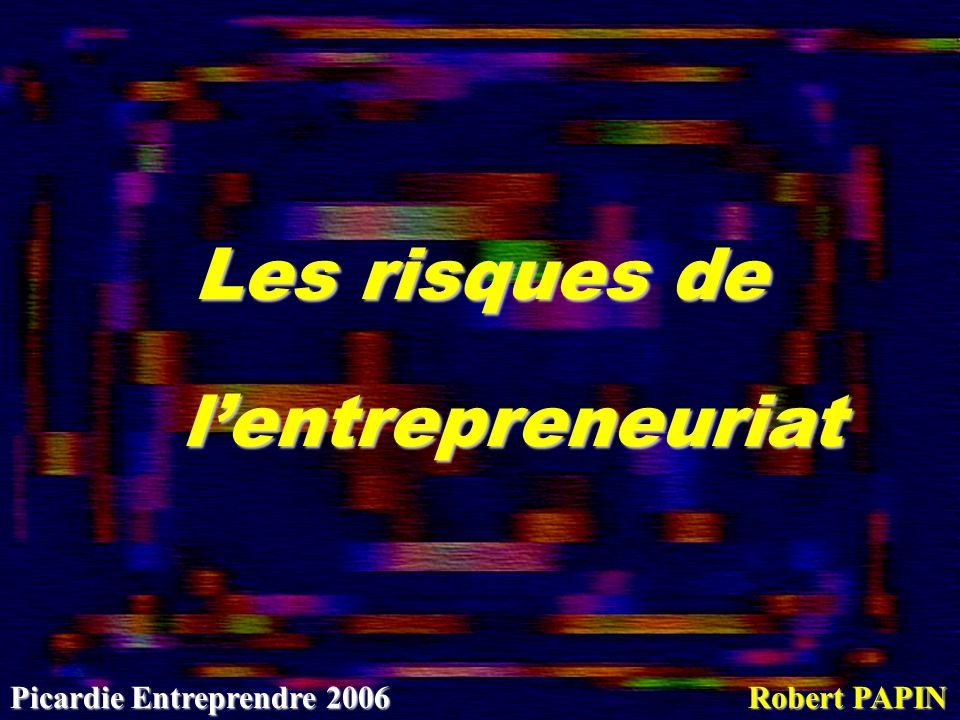 Les risques de l'entrepreneuriat Picardie Entreprendre 2006