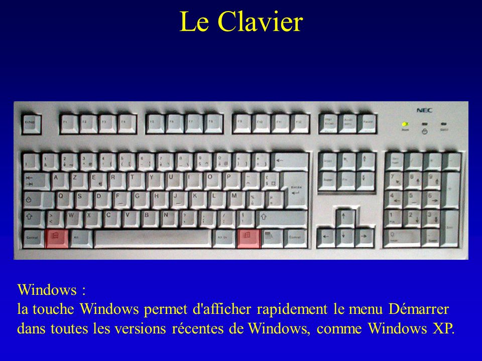 Le Clavier Windows : la touche Windows permet d afficher rapidement le menu Démarrer dans toutes les versions récentes de Windows, comme Windows XP.