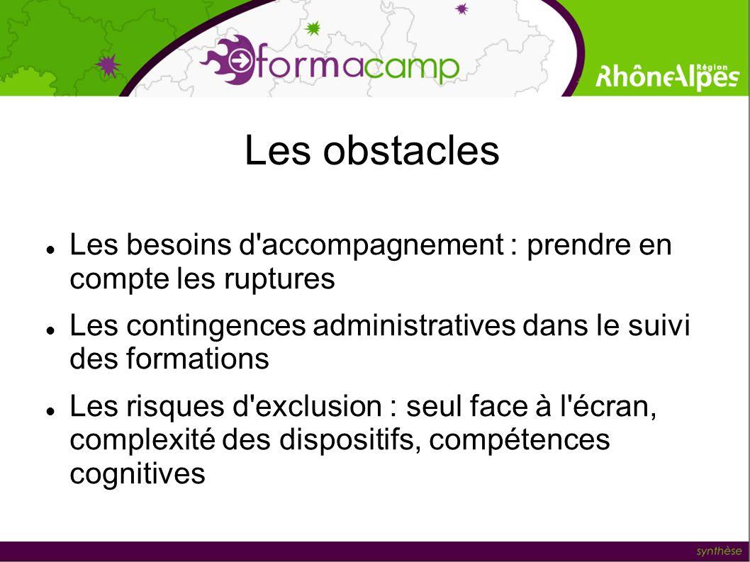 Les obstaclesLes besoins d accompagnement : prendre en compte les ruptures. Les contingences administratives dans le suivi des formations.