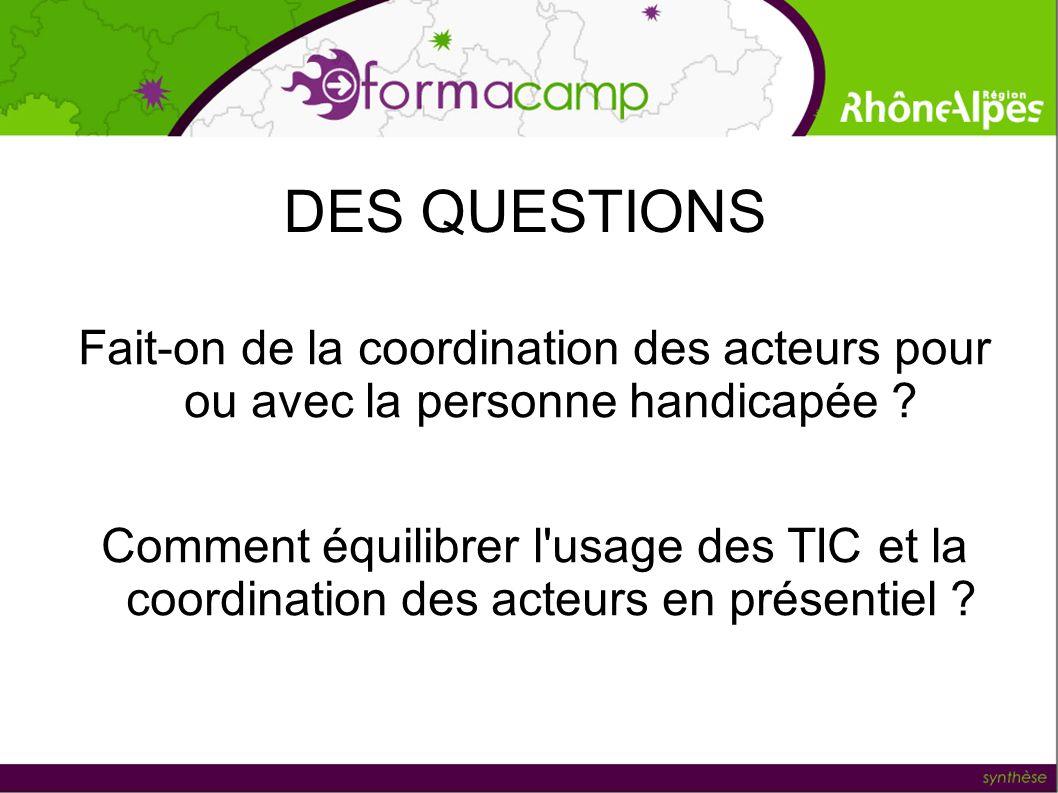DES QUESTIONS Fait-on de la coordination des acteurs pour ou avec la personne handicapée