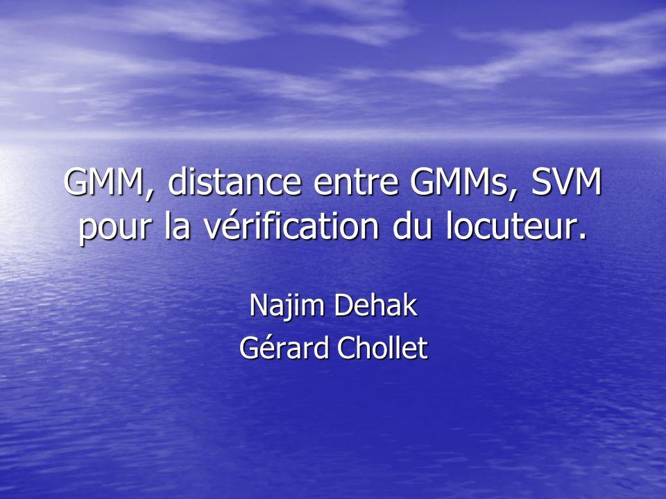 GMM, distance entre GMMs, SVM pour la vérification du locuteur.