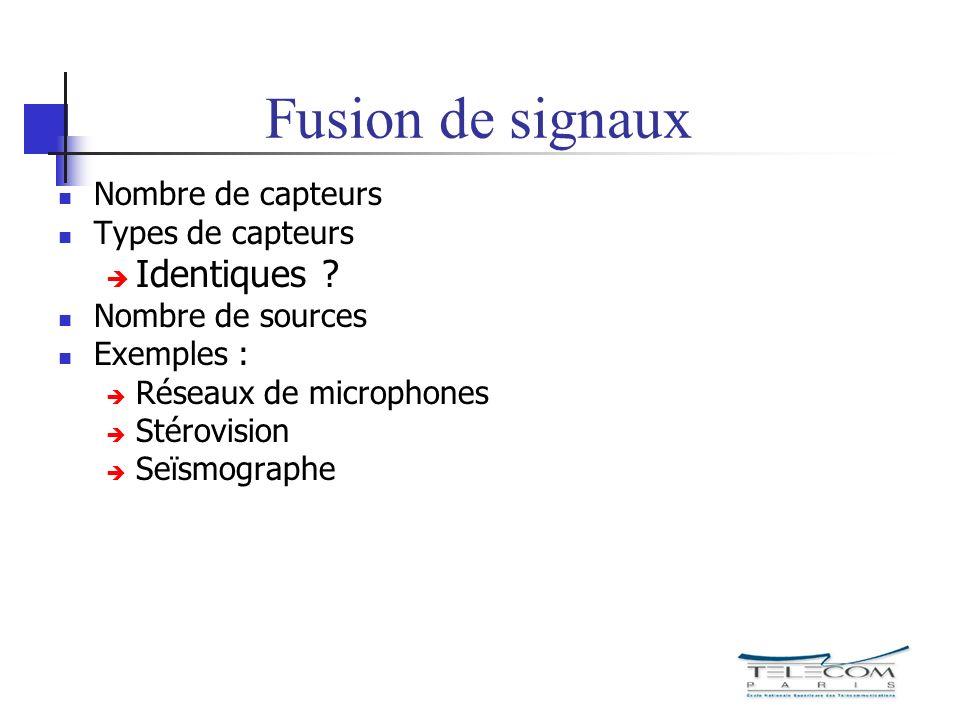 Fusion de signaux Identiques Nombre de capteurs Types de capteurs