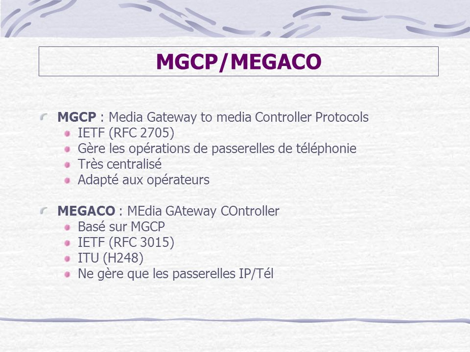 MGCP/MEGACO MGCP : Media Gateway to media Controller Protocols